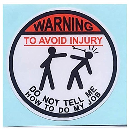 i-make-decals-warning-to-avoid-injury-do-not-tell-me-how-to-do-my-job-circle-hard-hat-vinyl-decal-ca