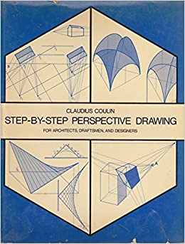 Step by Step Perspective Drawing for Architects, Draftsmen and Designers