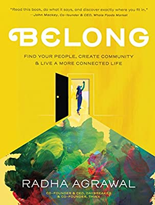 Belong: Find Your People, Create Community, and Live a More ...
