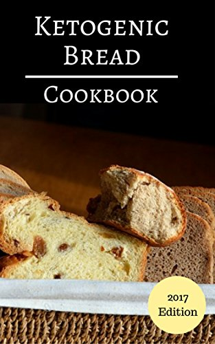 Ketogenic Bread Cookbook: Delicious Ketogenic Bread, Baking And Dessert Recipes For Burning Fat (Ketogenic Diet Recipes Book 1) by Rhonda Cruz