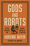 "Adrienne Mayor, ""Gods and Robots: Myths, Machines, and Ancient Dreams of Technology"" (Princeton UP, 2018)"