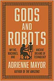 Gods and Robots: Myths, Machines, and Ancient Dreams of Technology: Amazon.es: Mayor, Adrienne: Libros en idiomas extranjeros