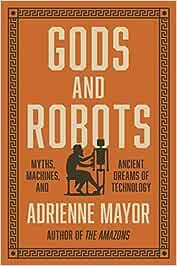 Gods and Robots: Myths, Machines, and Ancient Dreams of Technology: Amazon.es: Mayor, Adrienne: Libros en idiomas extranjeros