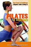 Pilates for Beginners (From Couch to Conditioned: A Beginner's Guide to Getting Fit)