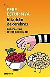 El ladrón de cerebros. Comer cerezas con los ojos cerrados (ENSAYO-CIENCIA)