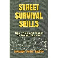Street Survival Skills: Tips, Tricks and Tactics for Modern Survival