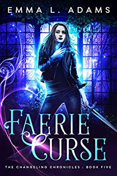 Faerie Curse (The Changeling Chronicles Book 5) by [Adams, Emma L.]