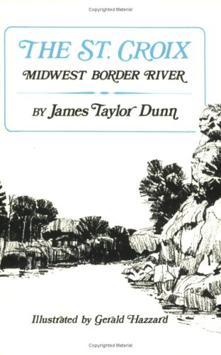 The St. Croix: Midwest Border River (Publications of the Minnesota Historical Society)