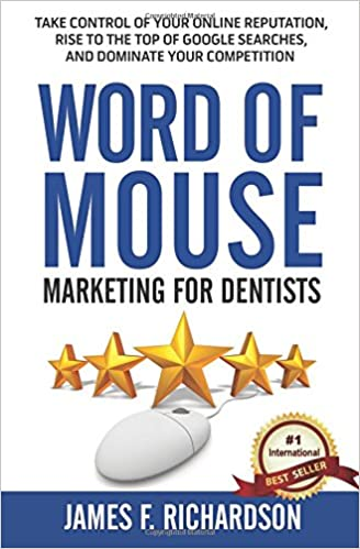 Word of Mouse Marketing for Dentists: Take Control of Your Online Reputation, Rise to the Top of Google Searches, and Dominate Your Competition: Amazon.es: ...