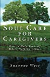 Soul Care for Caregivers, Susanne West, 1466434694