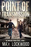 Point Of Transmission: A Post-Apocalyptic Epidemic Survival (The Morgan Strain Series Book 1)