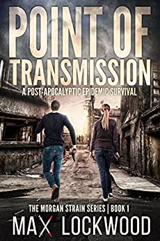 Point Of Transmission: A Post-Apocalyptic Epidemic Survival (The Morgan Strain Series Book 1) by [Lockwood, Max]