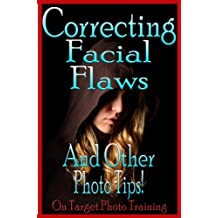 Correcting Facial Flaws - And Other Photo Tips! (On Target Photo Training Book 19)