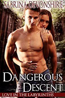 Dangerous Descent (Love in the Labyrinths Book 1) by [Devonshire, Sabrina]