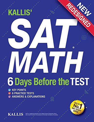 Kallis' SAT Math - 6 Days Before the Test (6 Practice Tests+college SAT Prep + Study Guide Book for the New SAT): SAT Prep 2016 - 2017