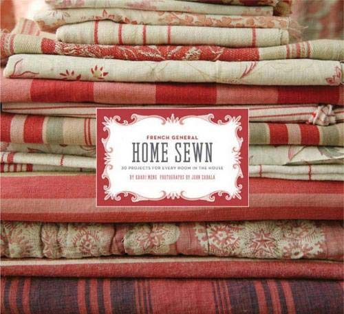 - French General: Home Sewn: 30 Projects for Every Room in the House