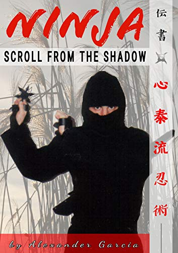 Ninja.. Scroll from the Shadow: about the martial art of ninjutsu