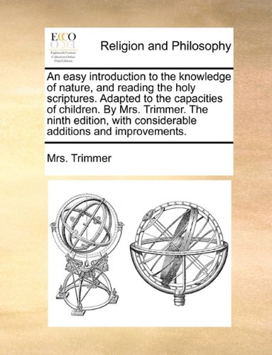 Download An easy introduction to the knowledge of nature, and reading the holy scriptures. Adapted to the capacities of children. By Mrs. Trimmer. The ninth with considerable additions and improvements. pdf epub