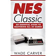 NES Classic: An Essential Guide to Mastering All 30 Games