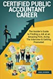 Certified Public Accountant Career (Special Edition): The Insider's Guide to Finding a Job at an Amazing Firm, Acing The Interview & Getting Promoted