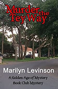 Murder the Tey Way: A Golden Age of Mystery Book Club Mystery (The Golden Age of Mystery Book Club Mysteries 2) by [Levinson, Marilyn]