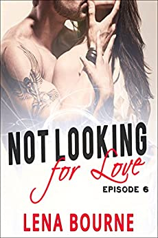 Not Looking for Love: Episode 6 (A New Adult Contemporary Romance Novel) by [Bourne, Lena]