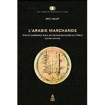 L'Arabie marchande: État et commerce sous les sultans rasūlides du Yémen (626-858/1229-1454) (Bibliothèque historique des pays d'Islam)