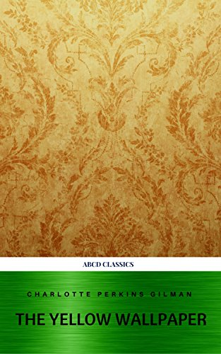 The Yellow Wallpaper and Other Stories by [Gilman, Charlotte Perkins, Classics, ABCD