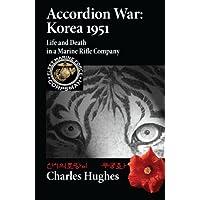 Accordion War: Korea 1951: Life and Death in a Marine Rifle Company