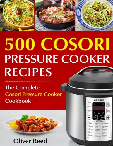 Top 500 Cosori Pressure Cooker Recipes: The Complete Cosori Pressure Cooker Cookbook by Oliver Reed