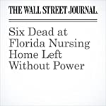Six Dead at Florida Nursing Home Left Without Power | Jon Kamp,Scott Calvert,Elizabeth Bernstein
