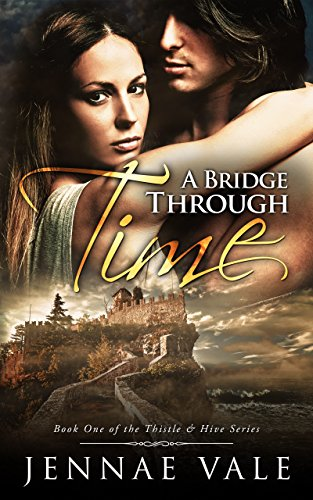 A Bridge Through Time: Book 1 of The Thistle & Hive Series by [Vale, Jennae]
