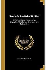 Samlede Poetiske Skrifter: Bd. Vølund Smed. Renaessance. Kitzwalde. Melodramer. Brav-karl. Kors Og Kaarde... (Danish Edition) Hardcover