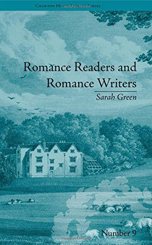 Romance Readers and Romance Writers: by Sarah Green (Chawton House Library: Women's Novels) (Volume 3) by Routledge