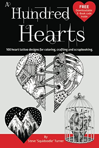 A Hundred Hearts: One hundred heart tattoo designs for coloring crafting and scrapbooking Volume 1