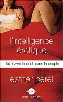 L'intelligence érotique : Faire vivre le désir dans le couple par Perel