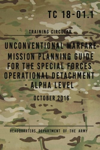TC 18-01.1 Unconventional Warfare Mission Planning Guide for Special Forces: Operational Detachment - Alpha Level, October 2016 ()