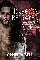 Dragon Betrayed (Immortal Dragons Book 1)