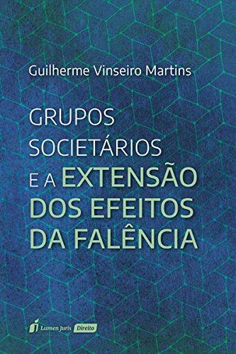Grupos Societários e a Extensão dos Efeitos da Falência. 2018