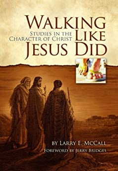 Walking Like Jesus Did - Studies in the Character of Christ by [Larry E. McCall]