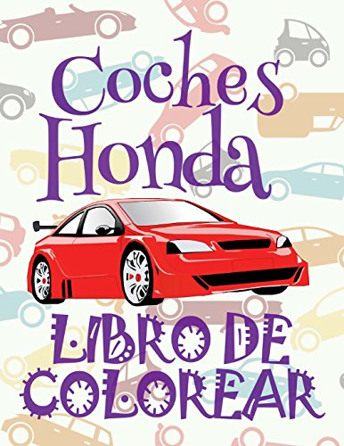 ✌ Coches Honda ✎ Libro de Colorear Carros Colorear Niños 10 Años ✍ Libro de Colorear Niños: ✌ Cars Honda ~ Girls Coloring Book ... Coches Honda) (Volume 1) (Spanish Edition) [Kids Creative Spain] (Tapa Blanda)