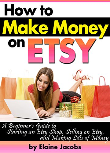 fd29d8cd7f254 How to Make Money on ETSY: A Beginner's Guide to Starting an ETSY Shop,  Selling on Etsy, and Making Lots of Money ~ ( How to Sell on ETSY )