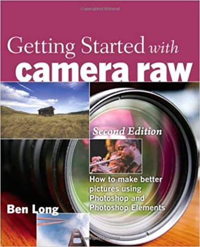 Getting Started with Camera Raw: How to make better pictures