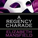 A Regency Charade Audiobook by Elizabeth Mansfield Narrated by Helen Lloyd