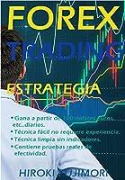 Hola a todos amigos traders me llamo Hiroki Fujimori y soy trader a tiempo completo en forex más de 30 años de experiencia. En este libro quiero compartir la estrategia que utilizo a diario y con la que puedas ganar una fortuna. Tambié...