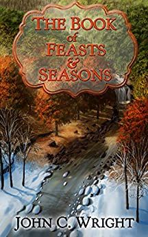The Book of Feasts & Seasons by [Wright, John C.]