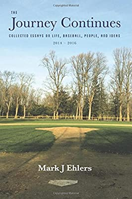 The Journey Continues: Collected Essays on Life, Baseball, People, and Ideas 2014-2016