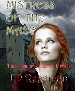 Mistress of the Maze: The Legend of Rosamund Clifford (Medieval Babes, Tales of Little-Known Ladies Book 2) by [Reedman, J.P.]