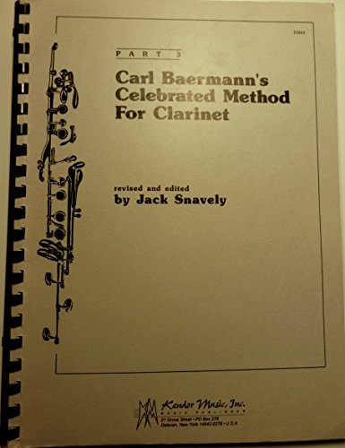 Carl Baermann's Celebrated Method for Clarinet, Part 3 By Baermann. Arranged By Jack Snavely. Woodwind Methods.