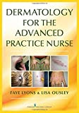 Dermatology for the Advanced Practice Nurse, Faye Lyons and Lisa Ellen Ousley, 0826136435